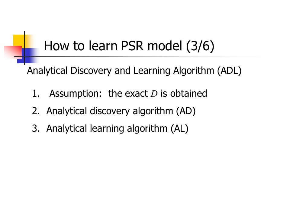 How to learn PSR model (3/6) Analytical Discovery and Learning Algorithm (ADL) 1.