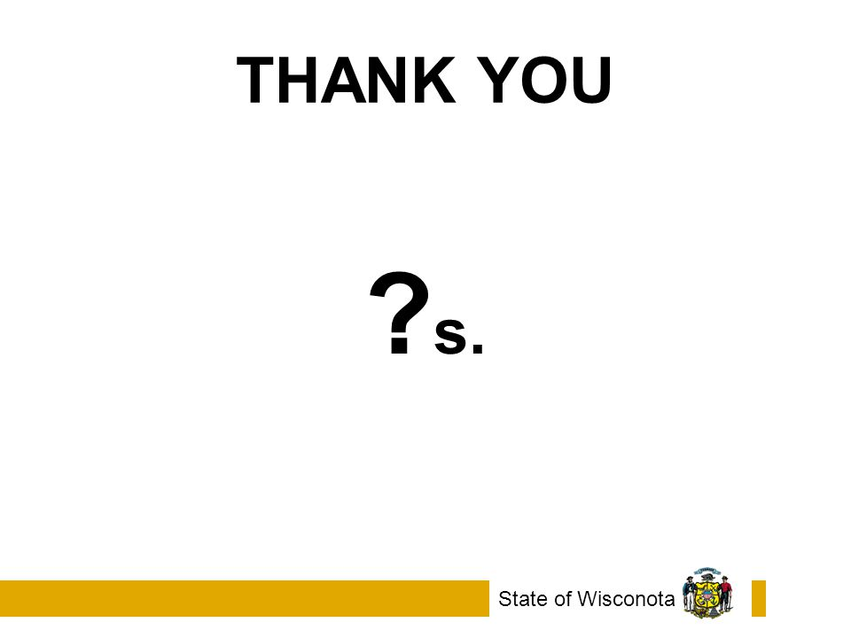 THANK YOU ? s. State of Wisconota