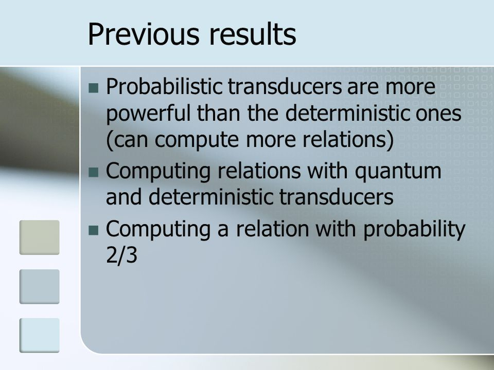 Previous results Probabilistic transducers are more powerful than the deterministic ones (can compute more relations) Computing relations with quantum and deterministic transducers Computing a relation with probability 2/3