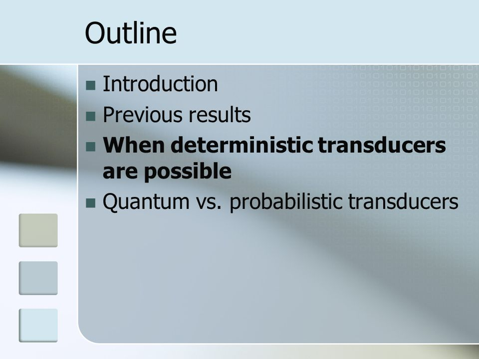 Outline Introduction Previous results When deterministic transducers are possible Quantum vs.