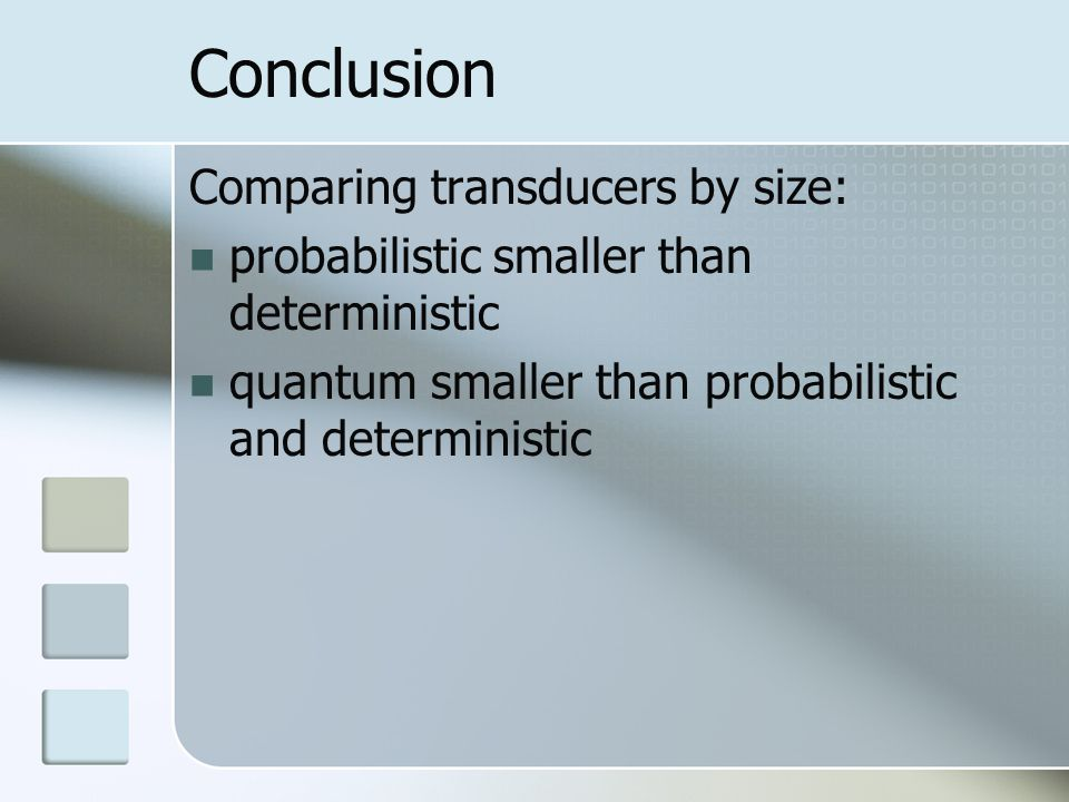 Conclusion Comparing transducers by size: probabilistic smaller than deterministic quantum smaller than probabilistic and deterministic