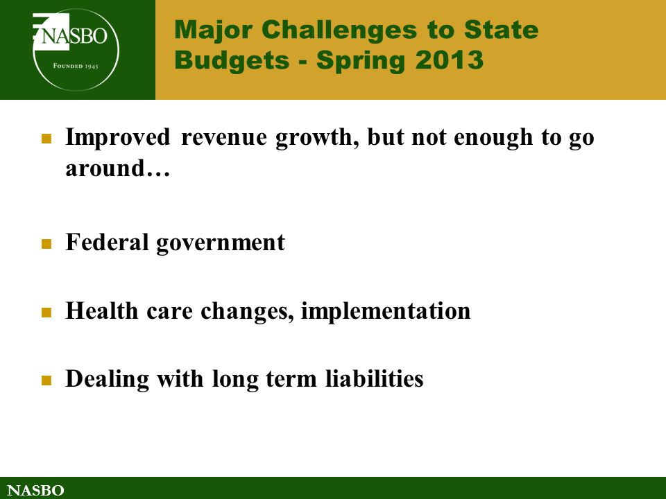 NASBO 4 Federal Overhang… Sequester Debt ceiling Many program authorizations set to expire Grand bargain tax reform?