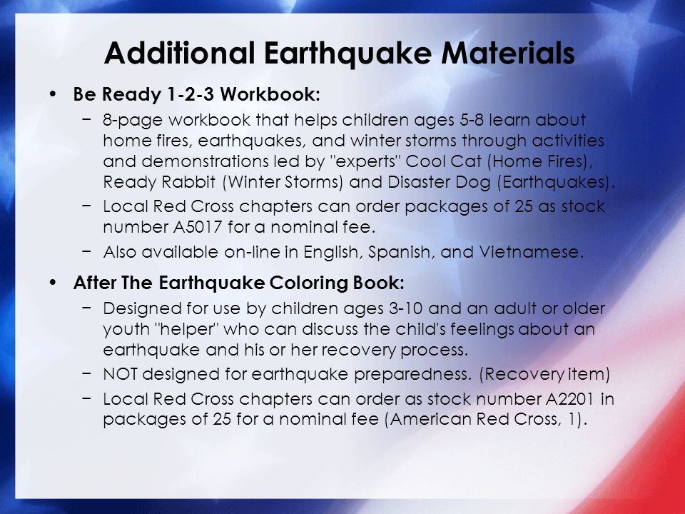 Additional Earthquake Materials Be Ready 1-2-3 Workbook: −8-page workbook that helps children ages 5-8 learn about home fires, earthquakes, and winter