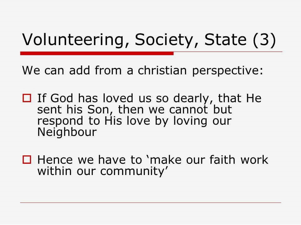 Volunteering, Society, State (4) Ergo:  'Voluntary Commitment' is an intrinsic duty seen from Christian Faith,  As well as a human task for all members of society But what about the State ?