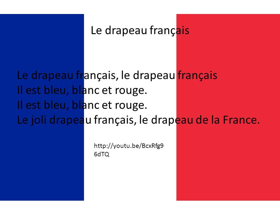 Le drapeau français Le drapeau français, le drapeau français Il est bleu, blanc et rouge.