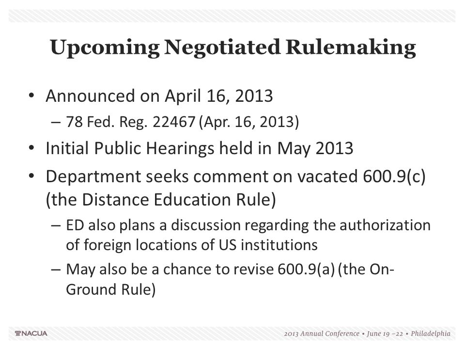Upcoming Negotiated Rulemaking Announced on April 16, 2013 – 78 Fed. Reg. 22467 (Apr. 16, 2013) Initial Public Hearings held in May 2013 Department se