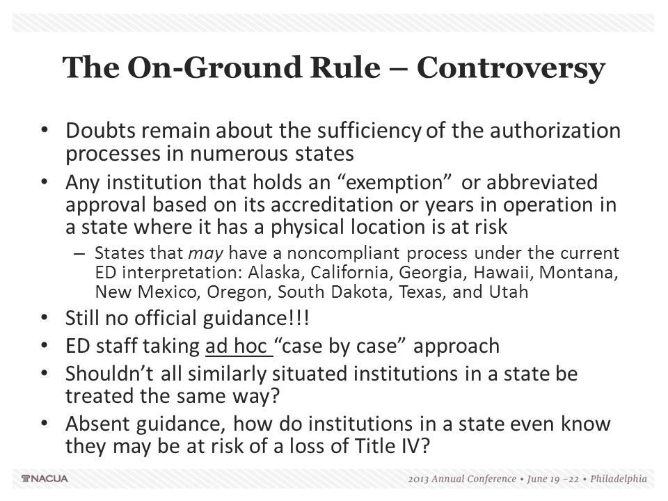 The On-Ground Rule – Controversy Doubts remain about the sufficiency of the authorization processes in numerous states Any institution that holds an ""