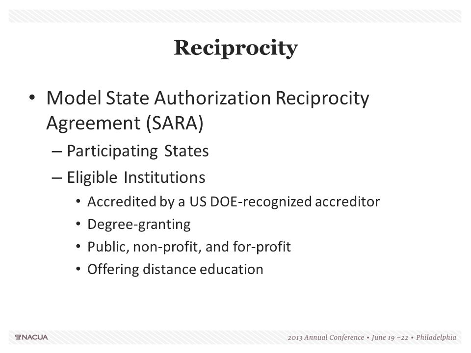 Reciprocity Model State Authorization Reciprocity Agreement (SARA) – Participating States – Eligible Institutions Accredited by a US DOE-recognized ac