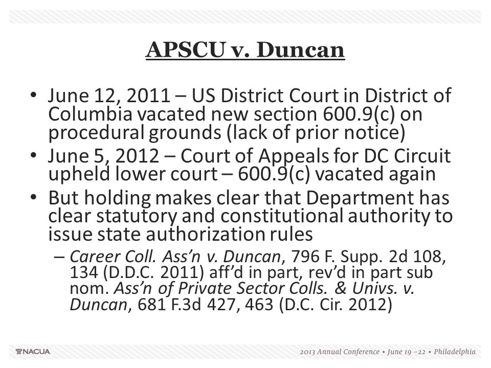 APSCU v. Duncan June 12, 2011 – US District Court in District of Columbia vacated new section 600.9(c) on procedural grounds (lack of prior notice) Ju