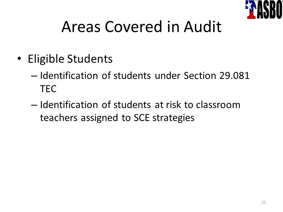 Areas Covered in Audit Eligible Students – Identification of students under Section 29.081 TEC – Identification of students at risk to classroom teachers assigned to SCE strategies 31