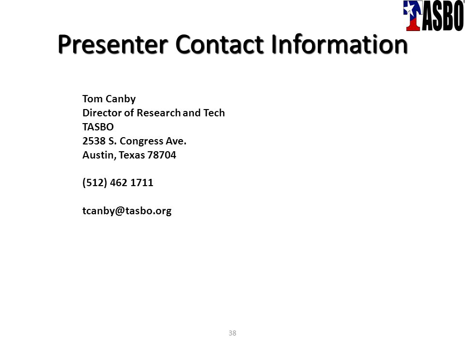 Presenter Contact Information Tom Canby Director of Research and Tech TASBO 2538 S.