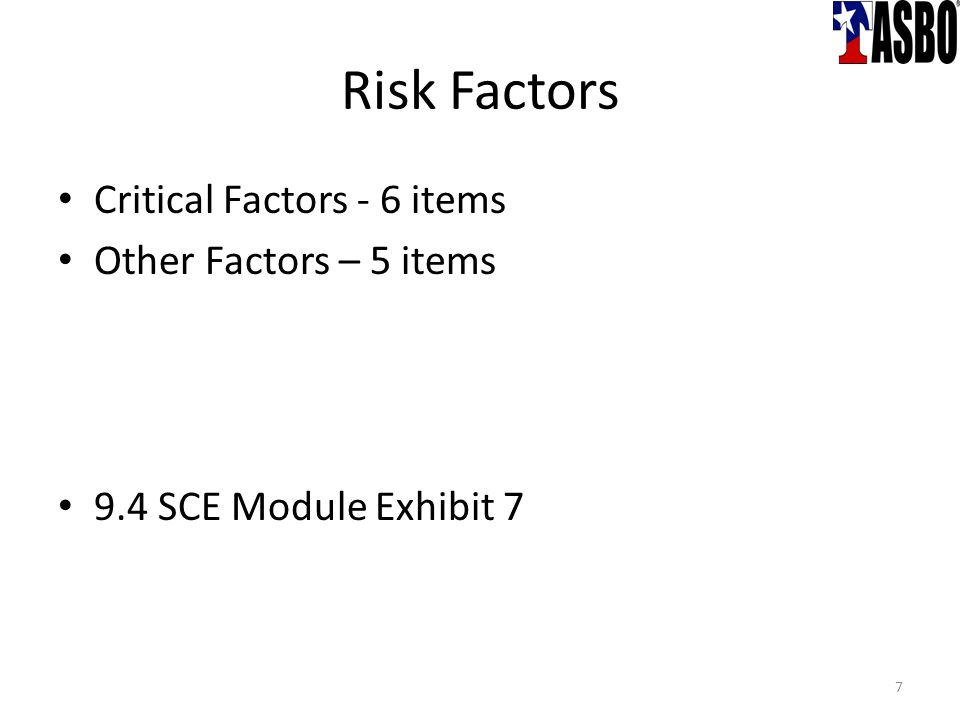 Risk Factors Critical Factors - 6 items Other Factors – 5 items 9.4 SCE Module Exhibit 7 7