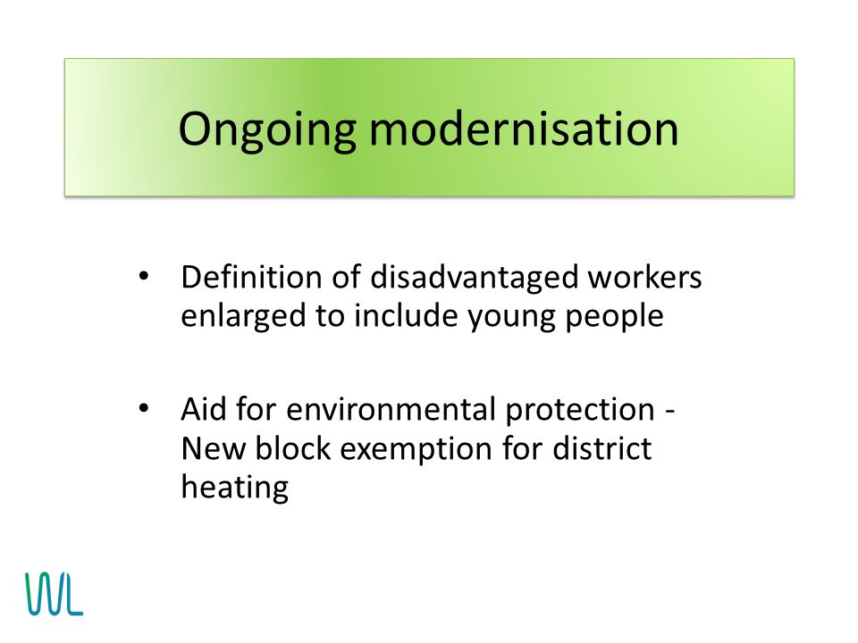Definition of disadvantaged workers enlarged to include young people Aid for environmental protection - New block exemption for district heating Ongoi