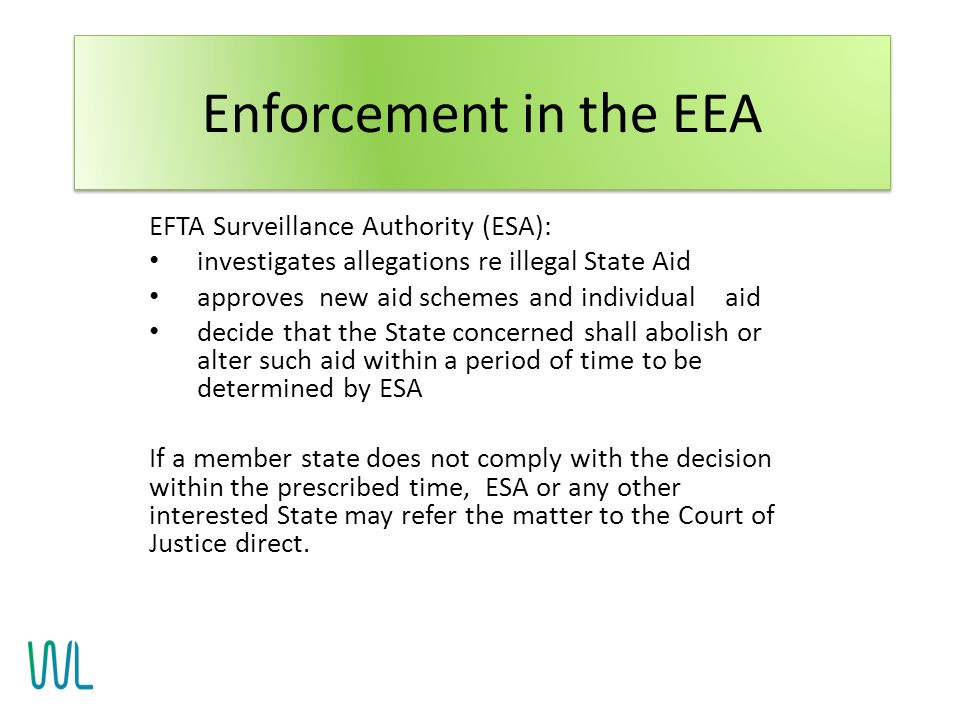 EFTA Surveillance Authority (ESA): investigates allegations re illegal State Aid approves new aid schemes and individual aid decide that the State con
