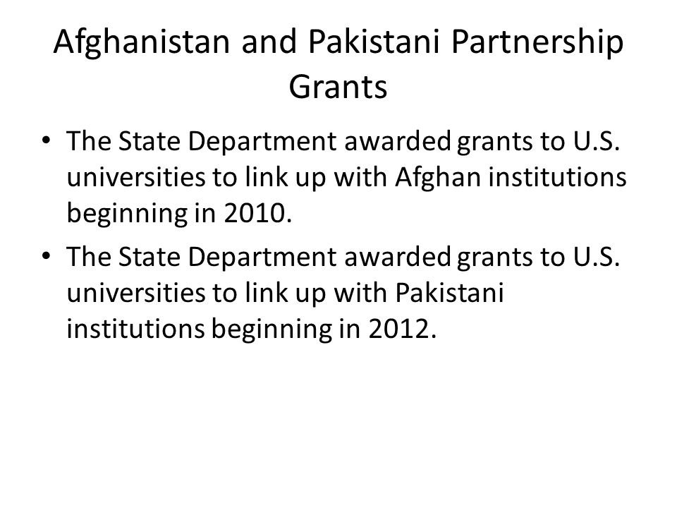 Afghanistan and Pakistani Partnership Grants The State Department awarded grants to U.S.