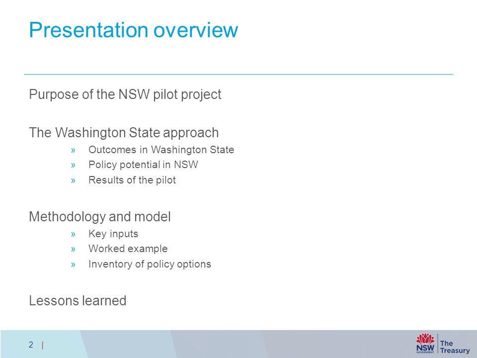 Presentation overview Purpose of the NSW pilot project The Washington State approach  Outcomes in Washington State  Policy potential in NSW  Results of the pilot Methodology and model  Key inputs  Worked example  Inventory of policy options Lessons learned 2