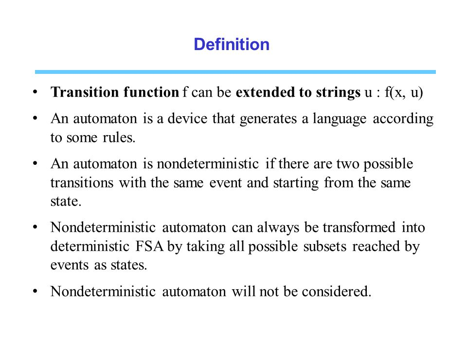 Definition Transition function f can be extended to strings u : f(x, u) An automaton is a device that generates a language according to some rules.