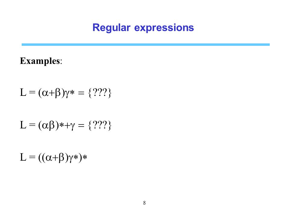 Regular expressions Examples: L =  L =  L = (  8