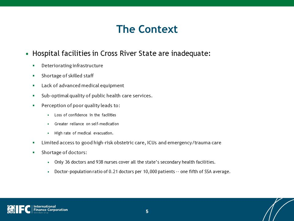 The Context Hospital facilities in Cross River State are inadequate:  Deteriorating infrastructure  Shortage of skilled staff  Lack of advanced medical equipment  Sub-optimal quality of public health care services.