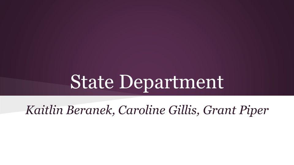 State Department Kaitlin Beranek, Caroline Gillis, Grant Piper