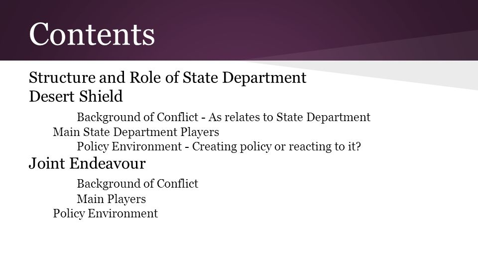 Contents Structure and Role of State Department Desert Shield Background of Conflict - As relates to State Department Main State Department Players Po