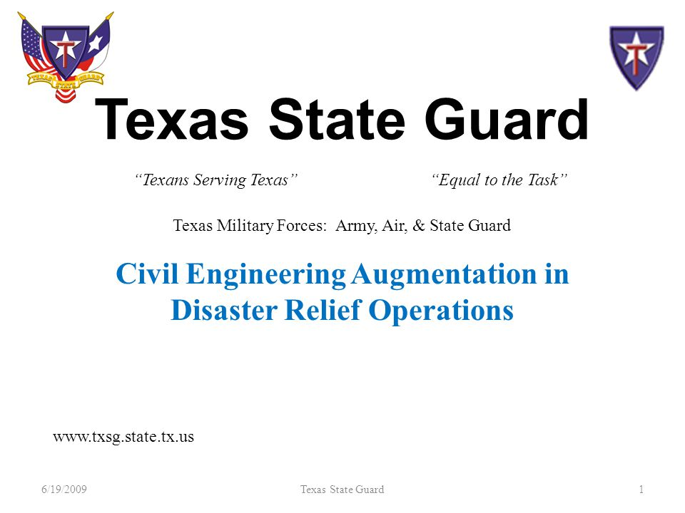 "Texas State Guard Civil Engineering Augmentation in Disaster Relief Operations 6/19/20091Texas State Guard ""Texans Serving Texas"" www.txsg.state.tx.us"