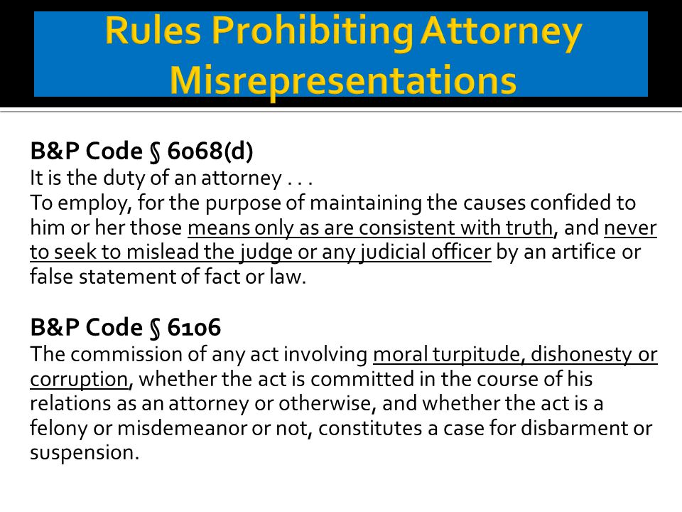 B&P Code § 6068(d) It is the duty of an attorney...