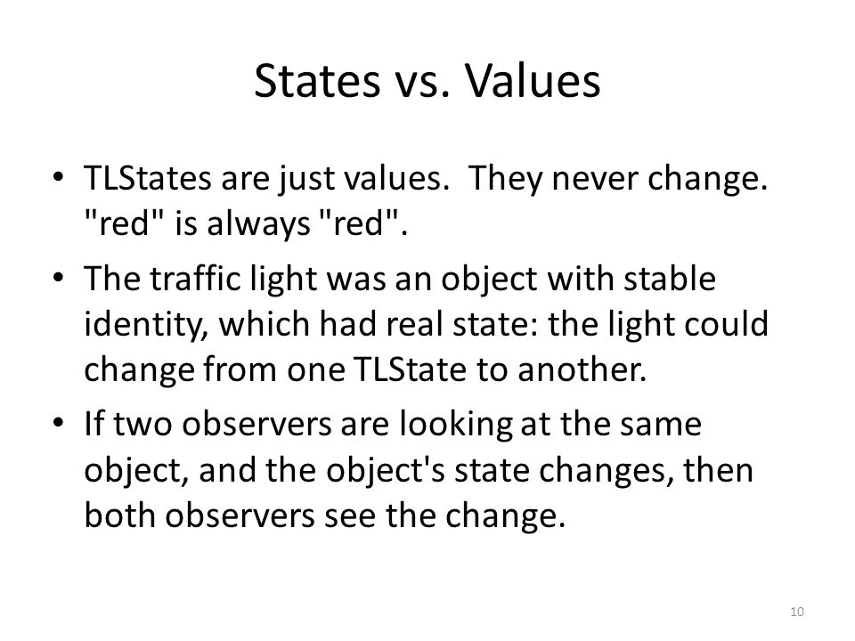 States vs. Values TLStates are just values. They never change.