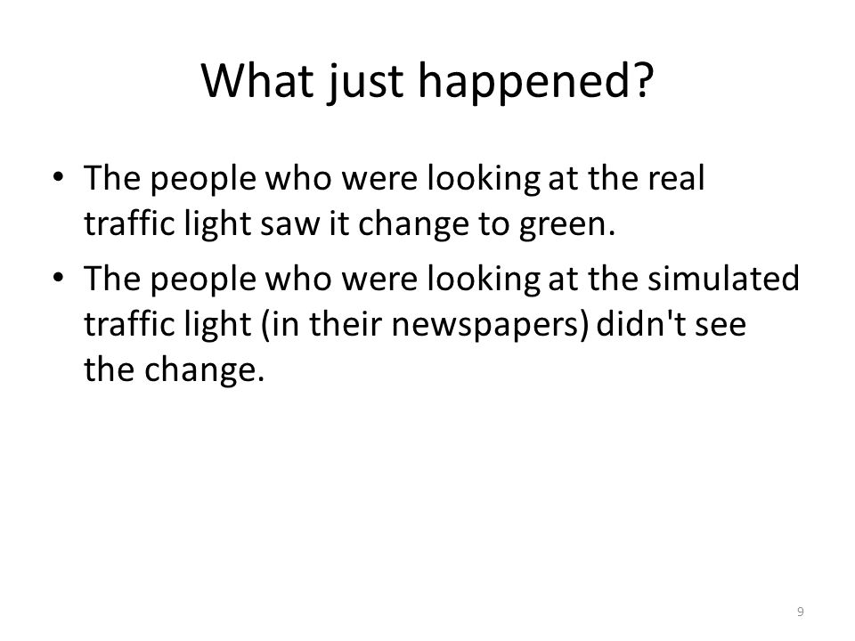 What just happened. The people who were looking at the real traffic light saw it change to green.