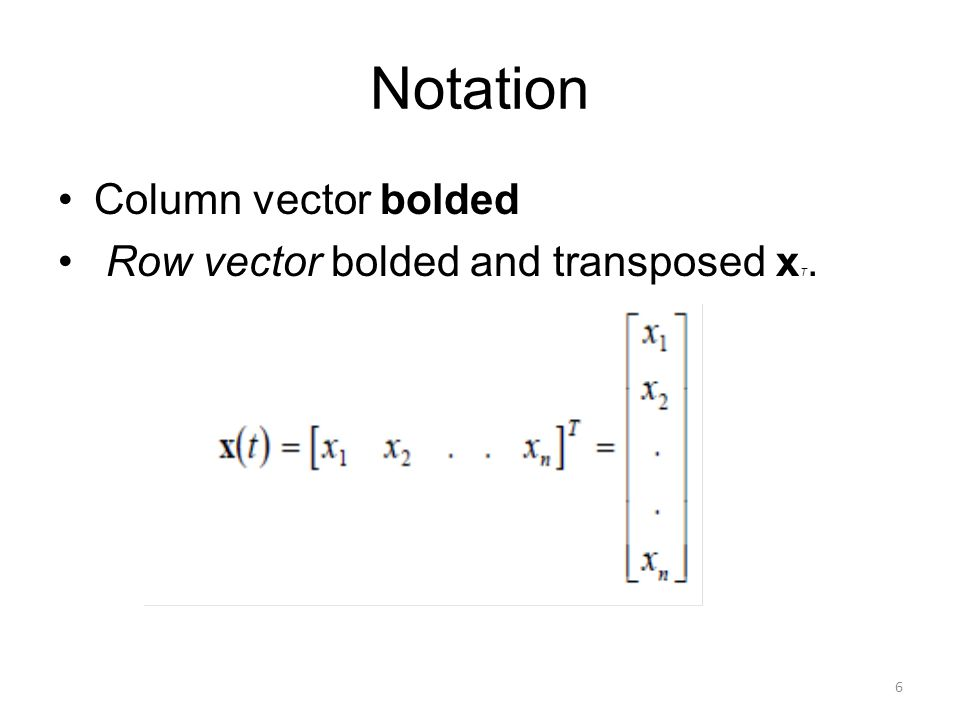 Notation Column vector bolded Row vector bolded and transposed x T. 6