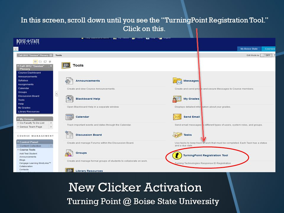 "New Clicker Activation Turning Point @ Boise State University In this screen, scroll down until you see the ""TurningPoint Registration Tool."" Click on"