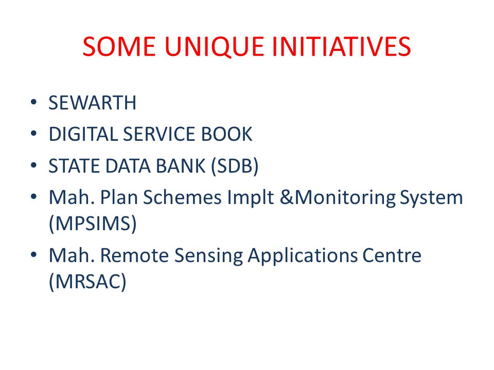 SOME UNIQUE INITIATIVES SEWARTH DIGITAL SERVICE BOOK STATE DATA BANK (SDB) Mah. Plan Schemes Implt &Monitoring System (MPSIMS) Mah. Remote Sensing App