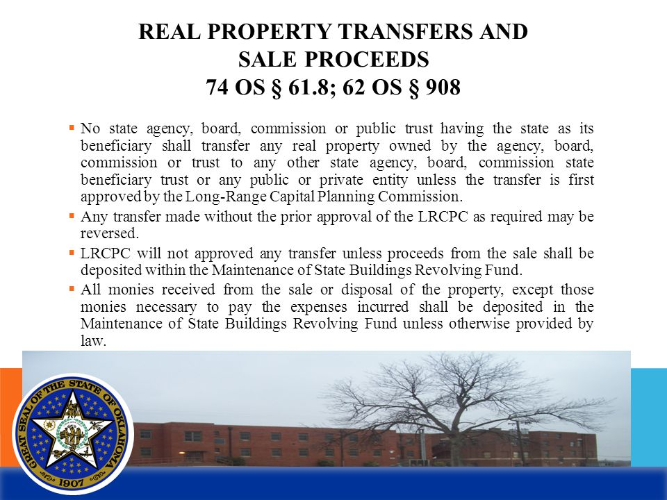 REAL PROPERTY TRANSFERS AND SALE PROCEEDS 74 OS § 61.8; 62 OS § 908  No state agency, board, commission or public trust having the state as its benef