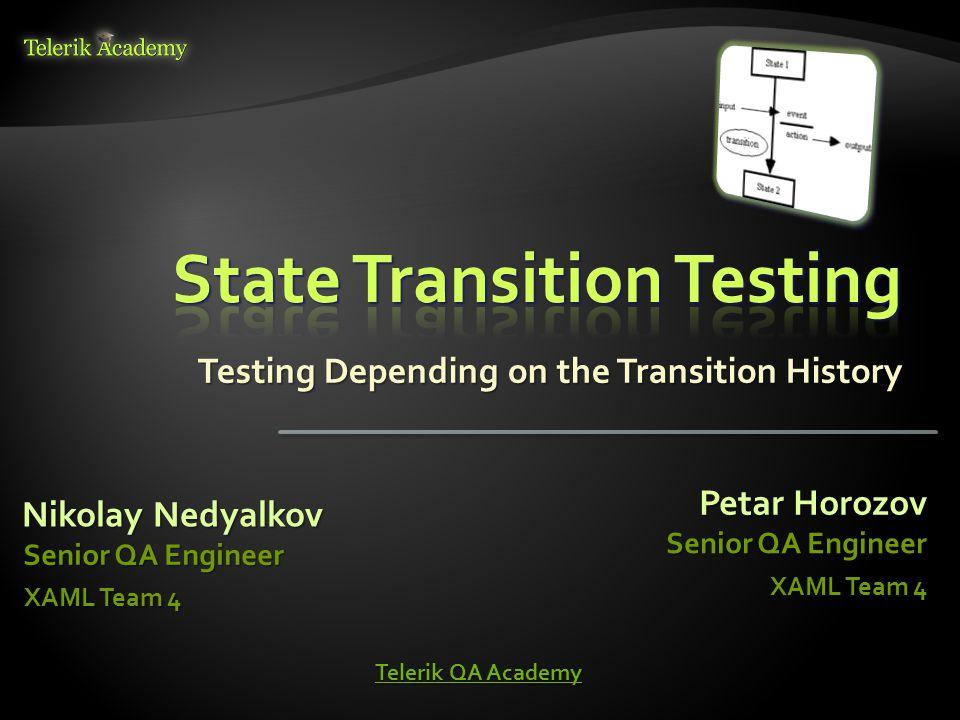 Testing Depending on the Transition History Nikolay Nedyalkov Senior QA Engineer Petar Horozov Senior QA Engineer XAML Team 4 Telerik QA Academy Teler
