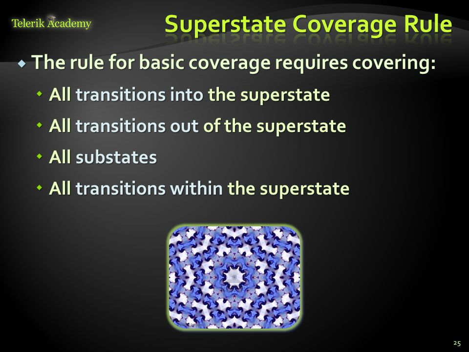 The rule for basic coverage requires covering:  All transitions into the superstate  All transitions out of the superstate  All substates  All transitions within the superstate 25