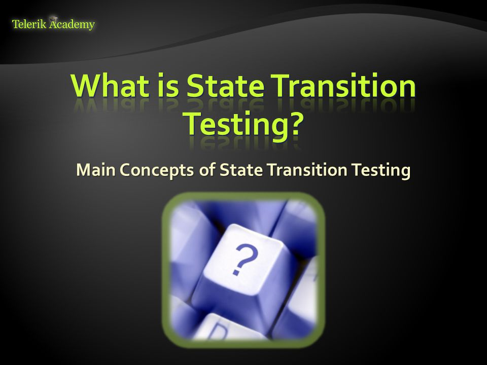 Main Concepts of State Transition Testing