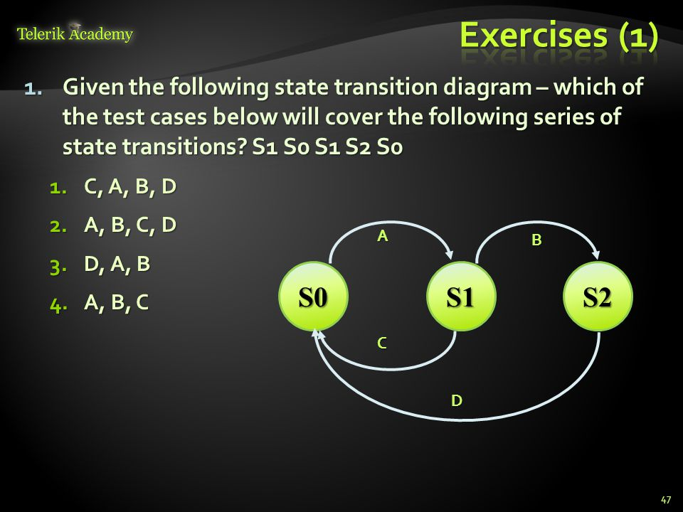1.Given the following state transition diagram – which of the test cases below will cover the following series of state transitions.