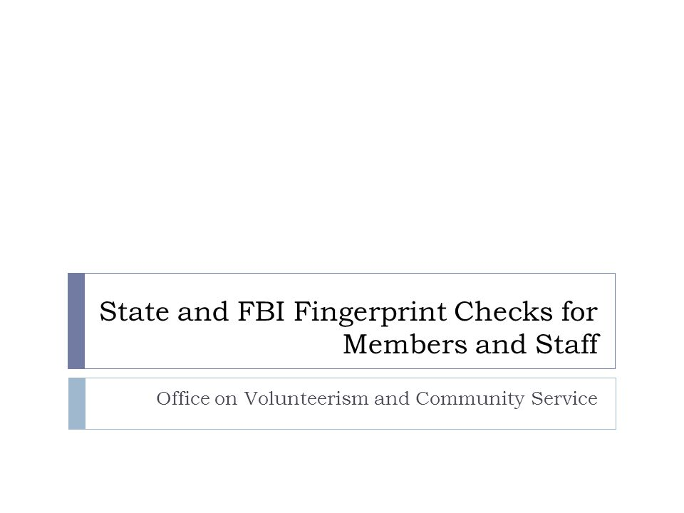 State and FBI Fingerprint Checks for Members and Staff Office on Volunteerism and Community Service