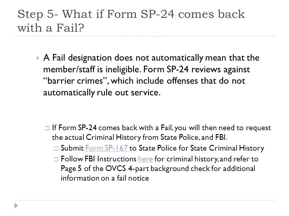 Step 5- What if Form SP-24 comes back with a Fail?  A Fail designation does not automatically mean that the member/staff is ineligible. Form SP-24 re