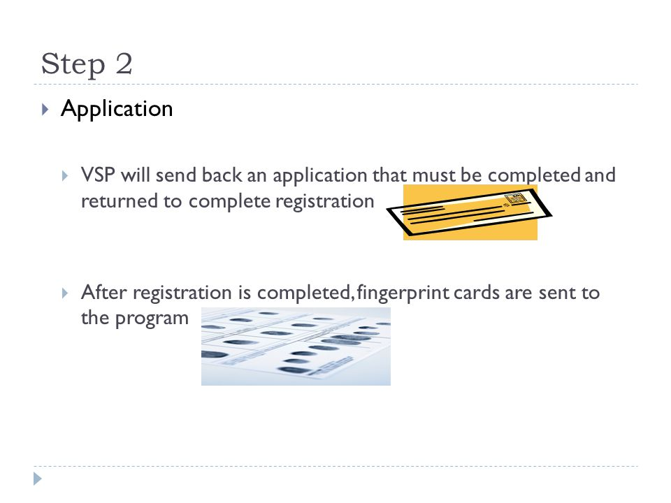 Step 2  Application  VSP will send back an application that must be completed and returned to complete registration  After registration is complete