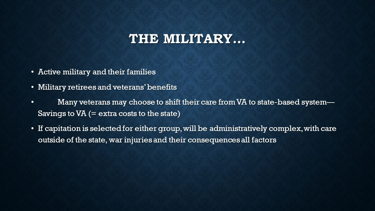 THE MILITARY… Active military and their families Active military and their families Military retirees and veterans' benefits Military retirees and vet