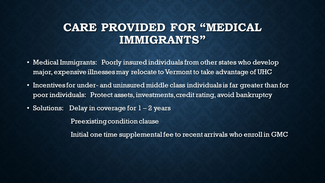 "CARE PROVIDED FOR ""MEDICAL IMMIGRANTS"" Medical Immigrants: Poorly insured individuals from other states who develop major, expensive illnesses may rel"