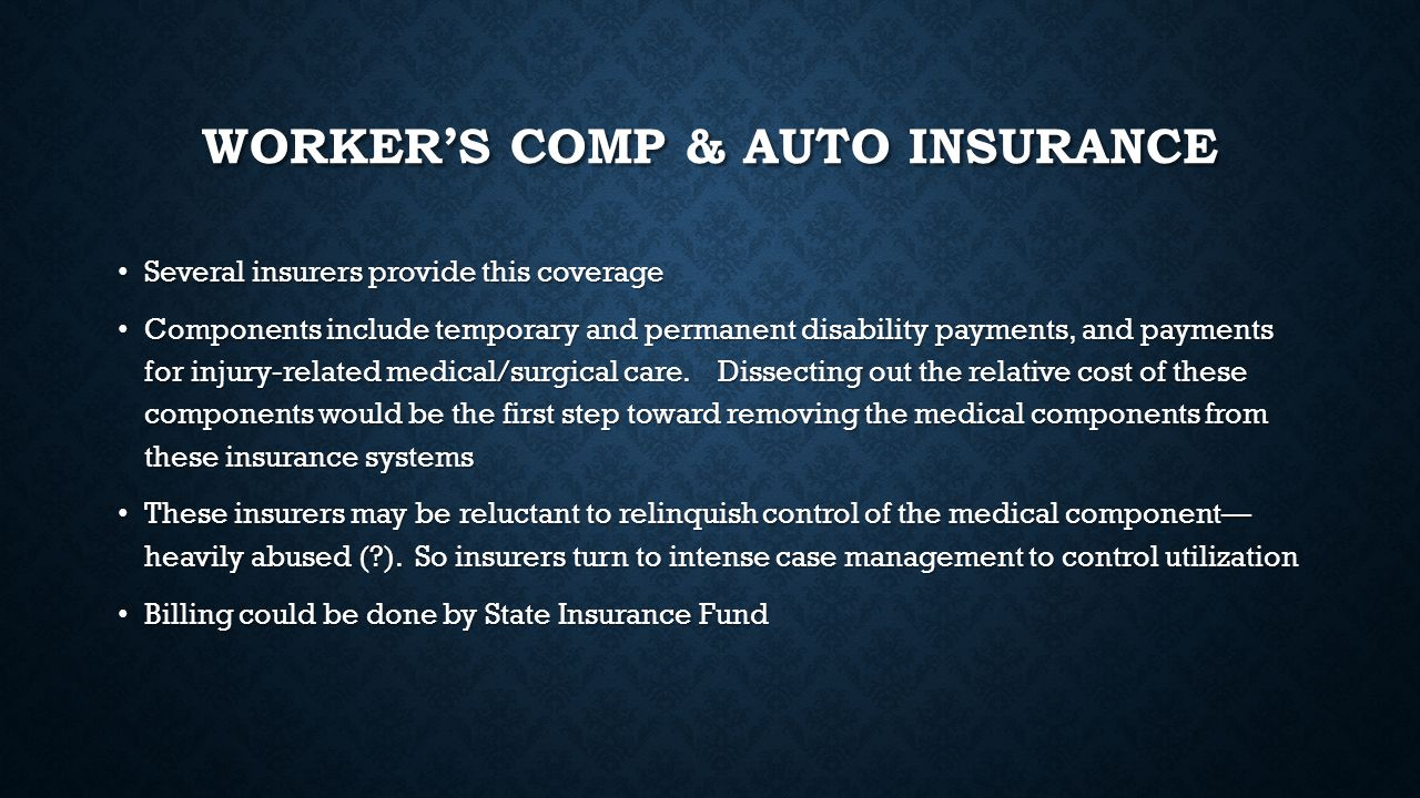 WORKER'S COMP & AUTO INSURANCE Several insurers provide this coverage Several insurers provide this coverage Components include temporary and permanen