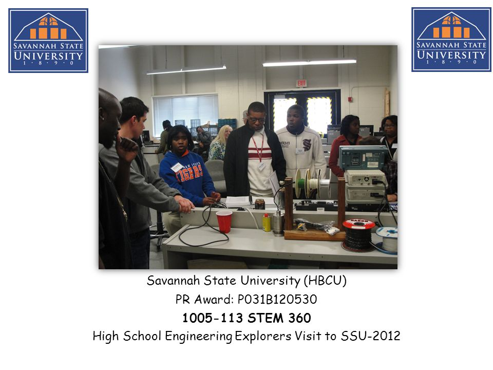 Savannah State University (HBCU) PR Award: P031B120530 1005-113 STEM 360 High School Engineering Explorers Visit to SSU-2012