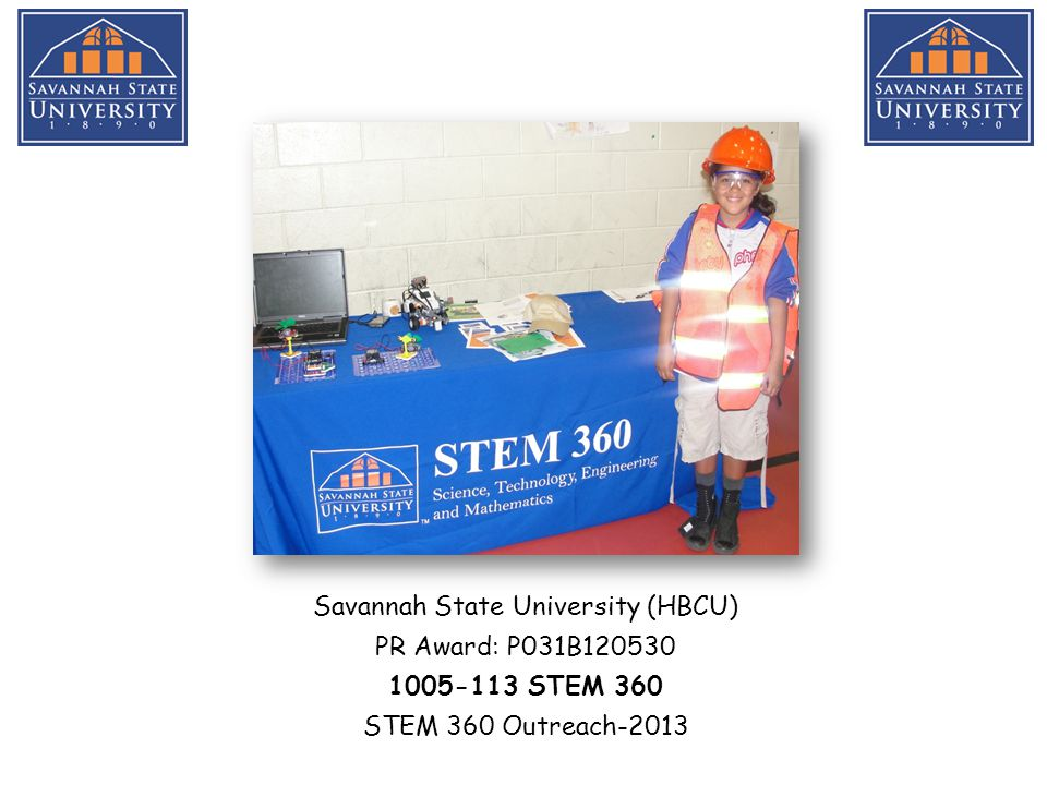 Savannah State University (HBCU) PR Award: P031B120530 1005-113 STEM 360 STEM 360 Outreach-2013