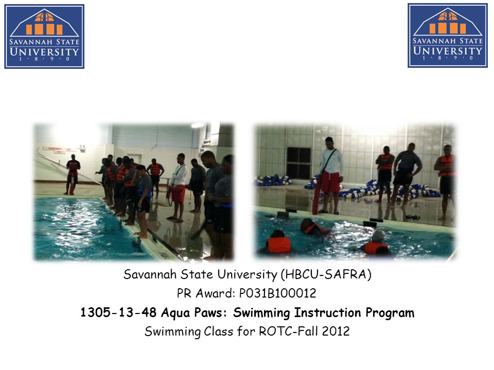 Savannah State University (HBCU-SAFRA) PR Award: P031B100012 1305-13-48 Aqua Paws: Swimming Instruction Program Swimming Class for ROTC-Fall 2012