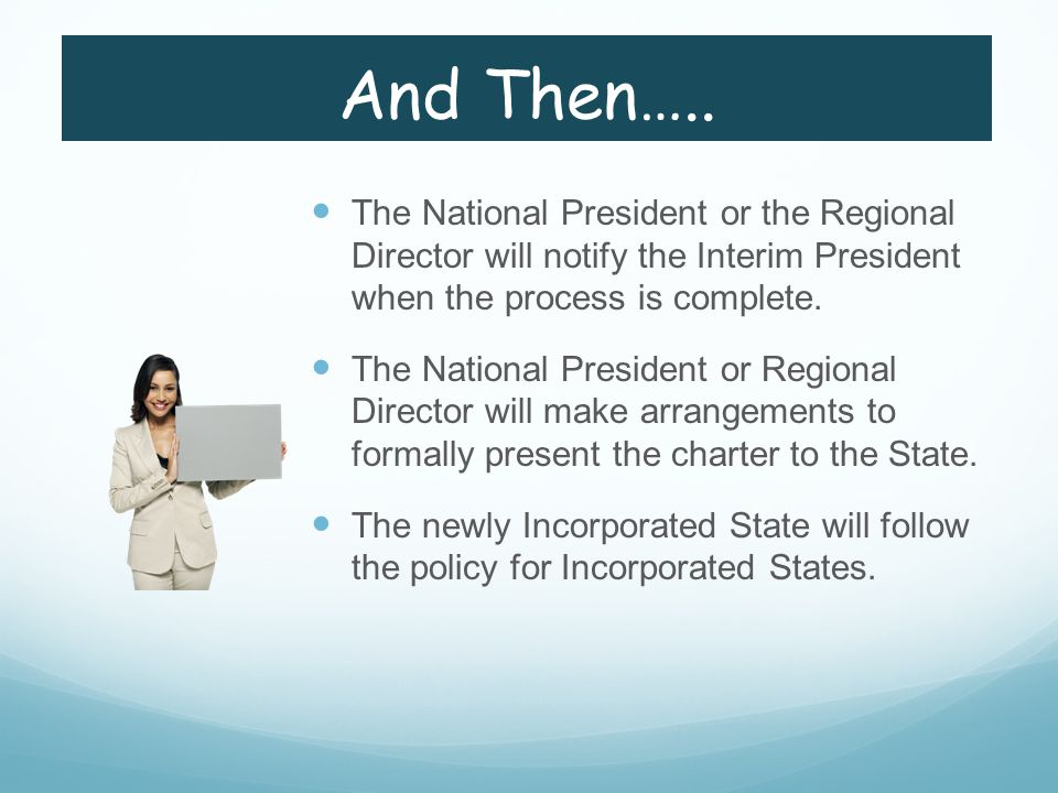 And Then….. The National President or the Regional Director will notify the Interim President when the process is complete. The National President or
