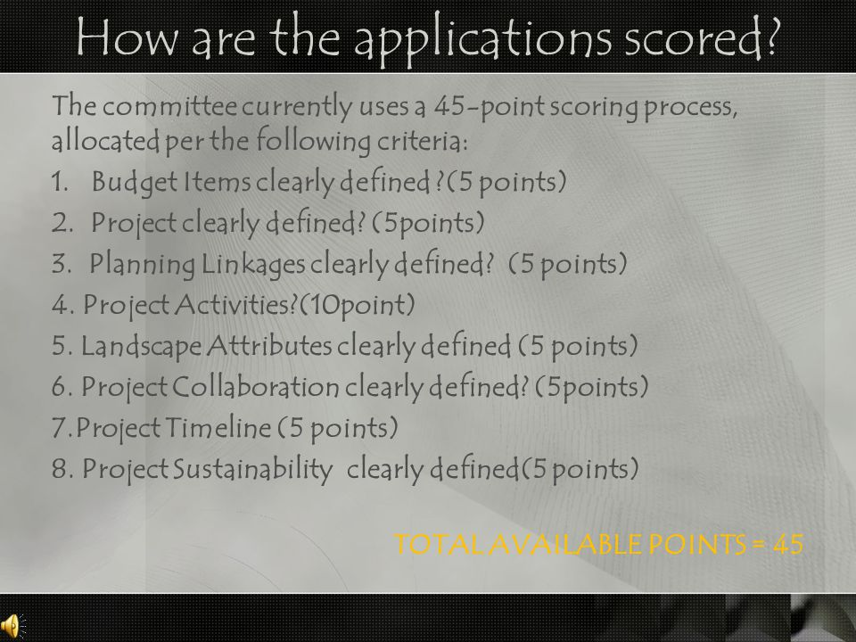 How are the applications scored? The committee currently uses a 45-point scoring process, allocated per the following criteria: 1. Budget Items clearl