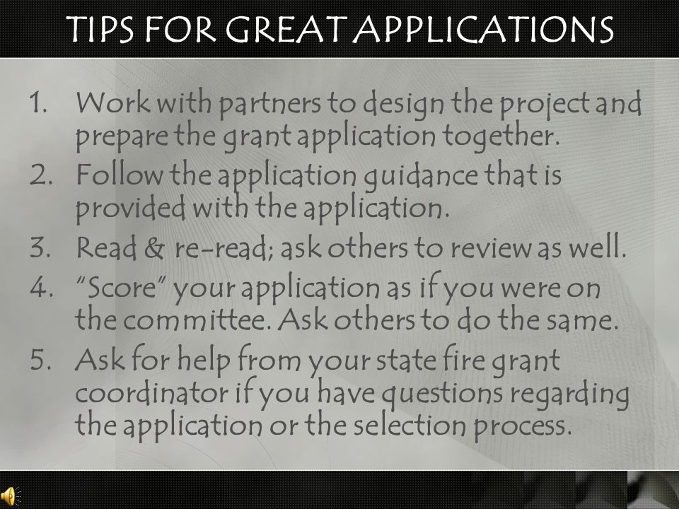 TIPS FOR GREAT APPLICATIONS 1.Work with partners to design the project and prepare the grant application together. 2.Follow the application guidance t