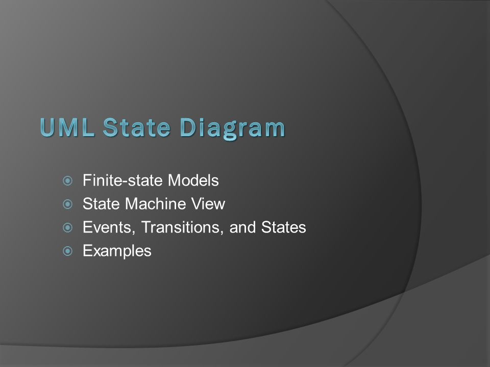  Finite-state Models  State Machine View  Events, Transitions, and States  Examples